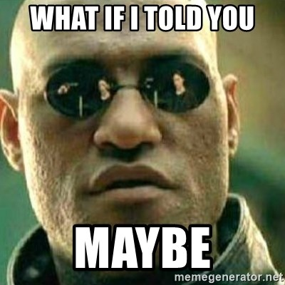 What If I Told You - What if i told you maybe