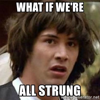 what if meme - What if we're all strung
