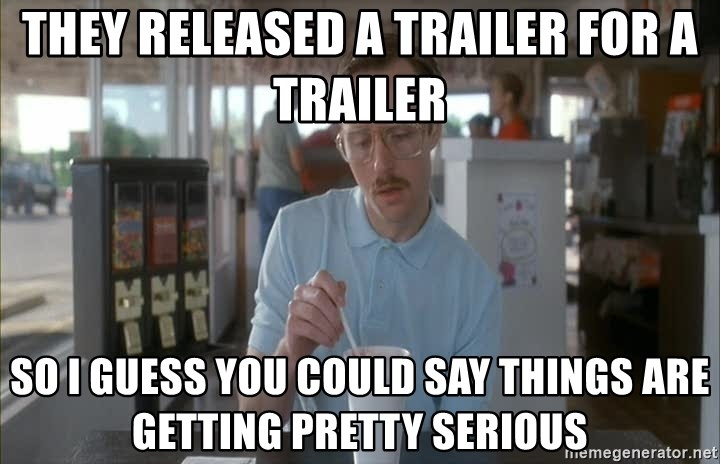Things are getting pretty Serious (Napoleon Dynamite) - They released a trailer for a trailer so i guess you could say things are getting pretty serious