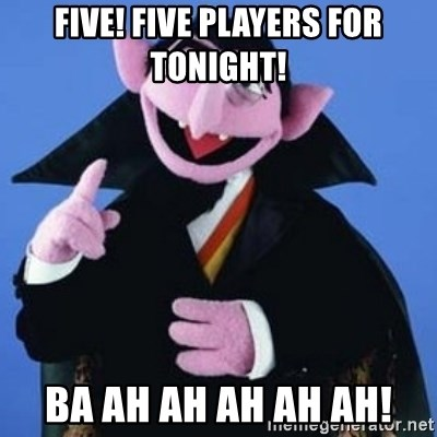 The Count - FIVE! FIVE PLAYERS FOR TONIGHT! BA AH AH AH AH AH!