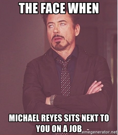 Robert Downey Junior face - the face when michael reyes sits next to you on a job