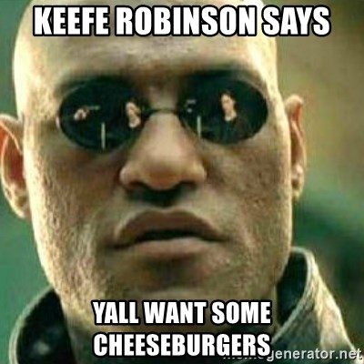 What If I Told You - keefe robinson says yall want some cheeseburgers