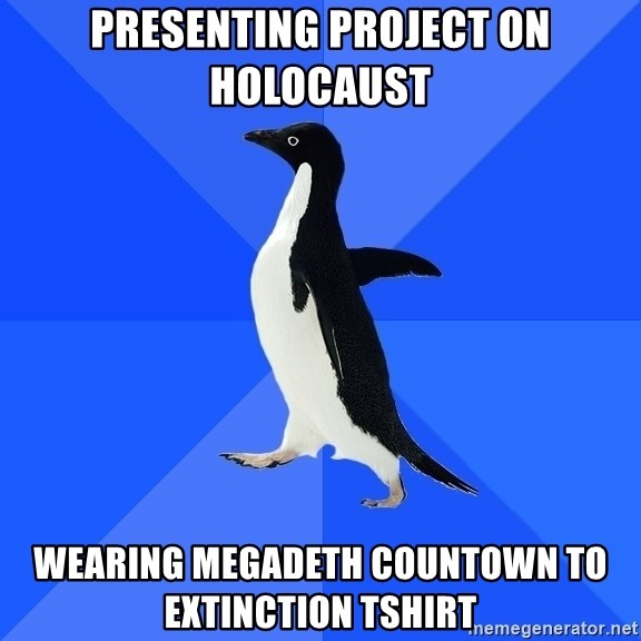 Socially Awkward Penguin - Presenting Project on Holocaust Wearing Megadeth Countown to Extinction tshirt