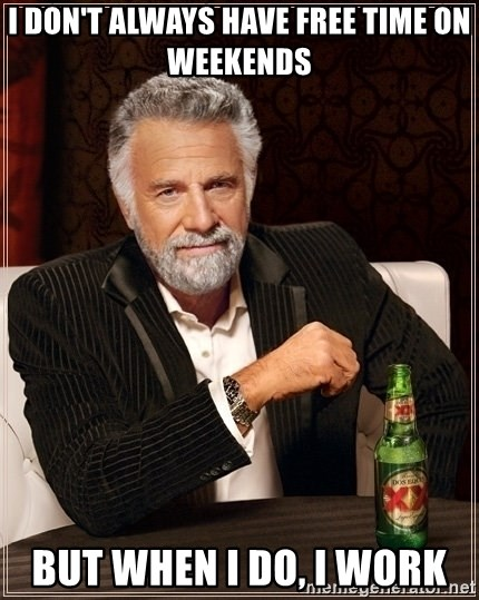 Dos Equis Guy gives advice - I DON't always have free time on weekends but when i do, i work