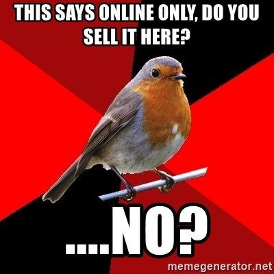 Retail Robin - This says online only, do you sell it here? ....no?
