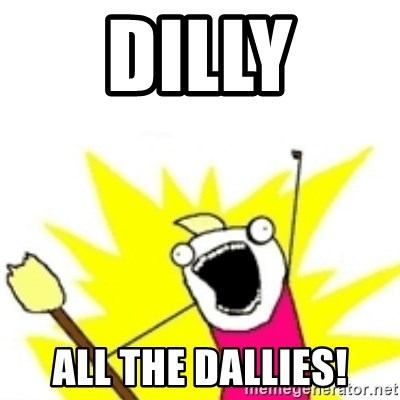 x all the y - Dilly All THe Dallies!