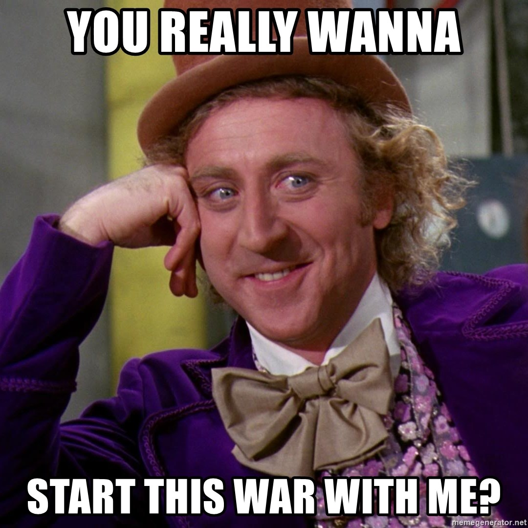 Willy Wonka - you really wanna start this war with me?