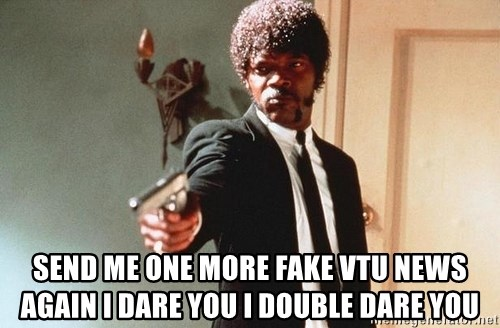 I double dare you -  SEND ME ONE MORE FAKE VTU NEWS AGAIN i dare you i double dare you
