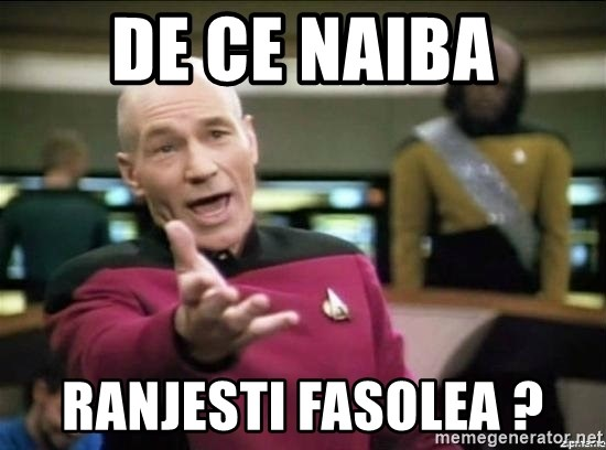 Why the fuck - De ce naiba ranjesti fasolea ?
