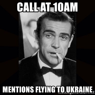 james bond - Call at 10am mentions flying to ukraine
