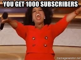giving oprah - YOU GET 1000 subscribers