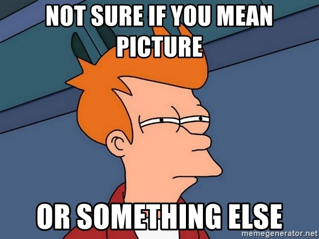 Futurama Fry - Not sure if you mean picture or something else