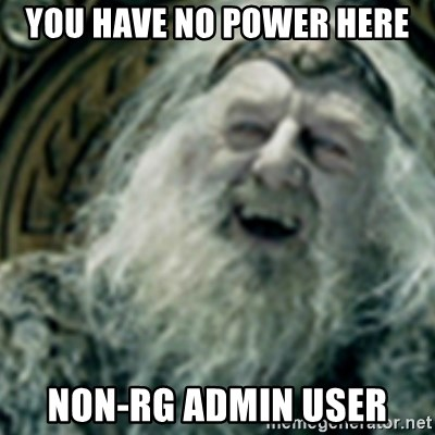 you have no power here - YOU HAVE NO POWER HERE NON-RG ADMIN USER