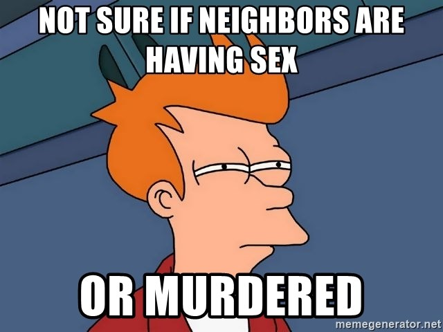 Futurama Fry - Not sure if neighbors are having sex Or murdered