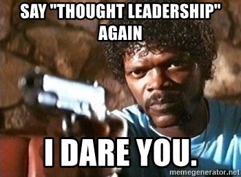 "Pulp Fiction - Say ""Thought Leadership"" again I dare you."