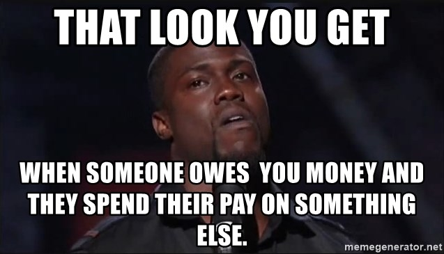 Kevin Hart Face - That look you get When someone owes  you money and they spend their pay on something else.