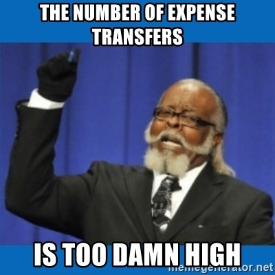 Too damn high - The number of expense transfers is too damn high