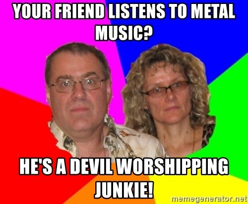 Paranoid Parents - Your friend listens to metal music? He's a devil worshipping junkie!