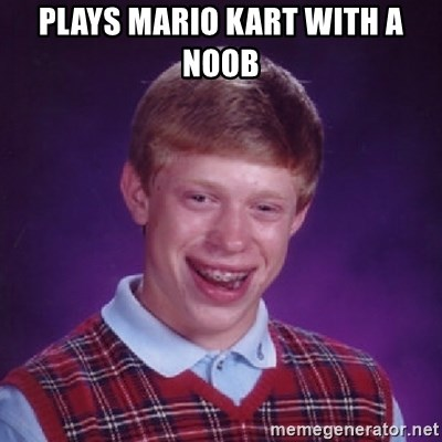 Bad Luck Brian - Plays Mario kart with a noob
