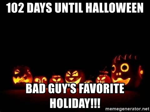 102 days until halloween Bad Guy's favorite Holiday!!! - Halloween ...