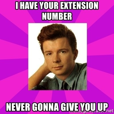 RIck Astley - I have your extension number Never gonna give you up