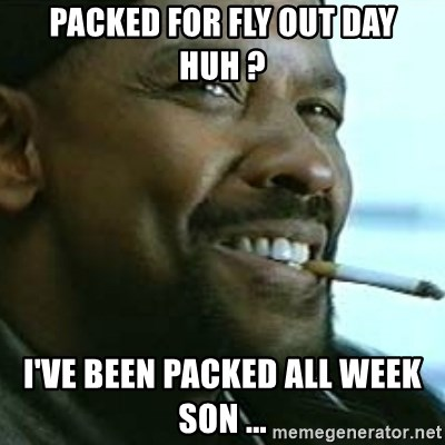 My Nigga Denzel - packed for fly out day huh ? I've been packed all week son ...