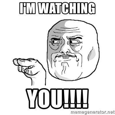 i'm watching you meme - I'm Watching you!!!!