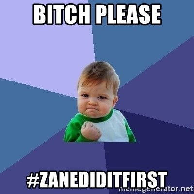Success Kid - bitch please #zanediditfirst