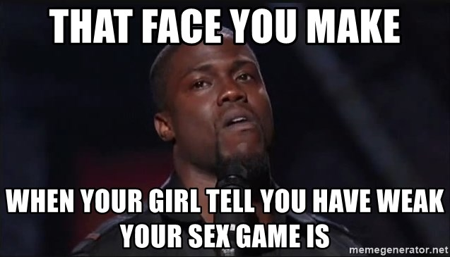 Kevin Hart Face - That face you make When your girl tell you have weak your sex game is
