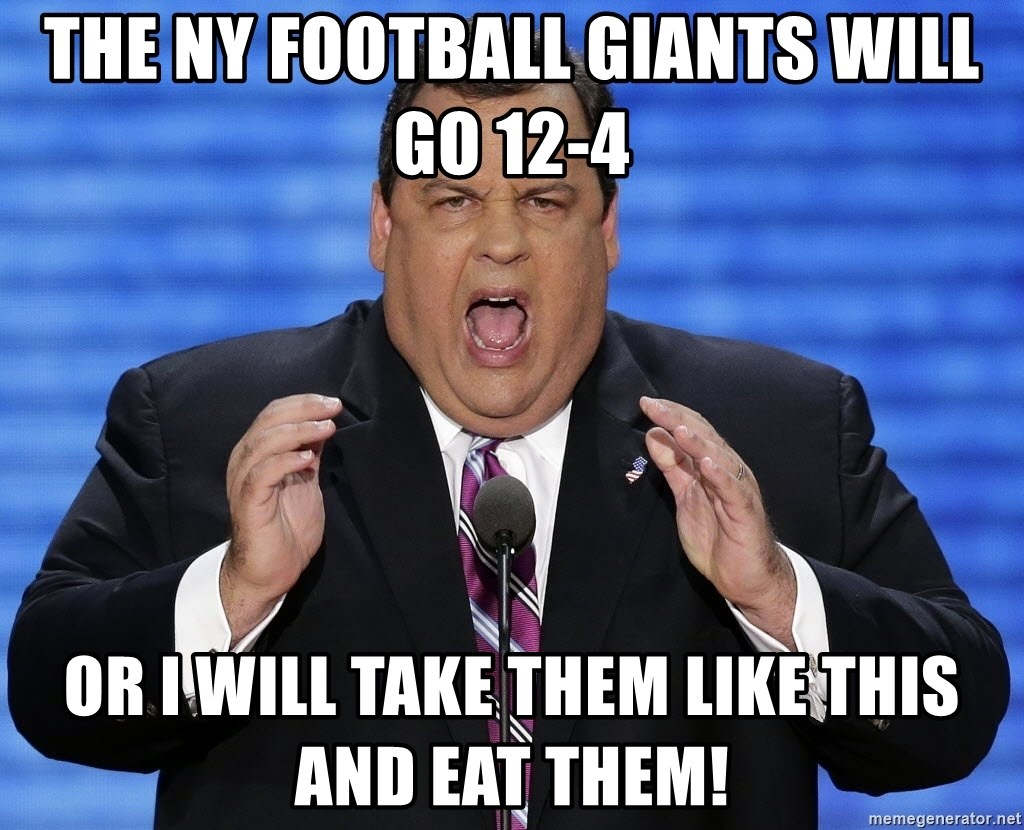 Hungry Chris Christie - THE ny football GIANTS WILL GO 12-4 OR I WILL TAKE THEM LIKE THIS AND EAT THEM!
