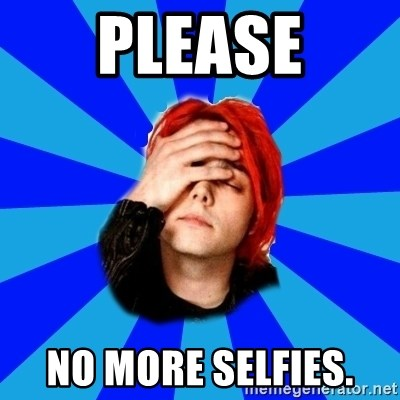 imforig - Please No more selfies.