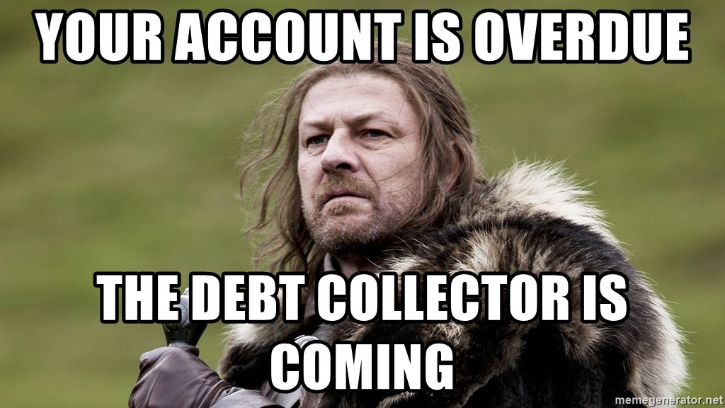 Your Account Is Overdue The Debt Collector Is Coming Concerned