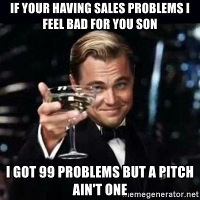 52887488 if your having sales problems i feel bad for you son i got 99