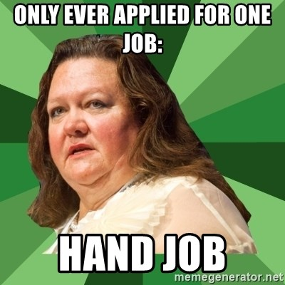 Dumb Whore Gina Rinehart - Only ever applied for one job: Hand job