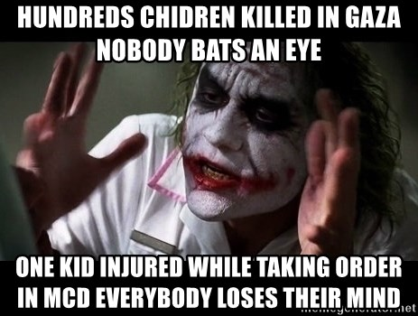 joker mind loss - Hundreds chidren killed in gaza nobody bats an eye One kid injured while taking order in McD everybody loses their mind