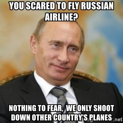 52893669 you scared to fly russian airline? nothing to fear, we only shoot,Fly Down Meme