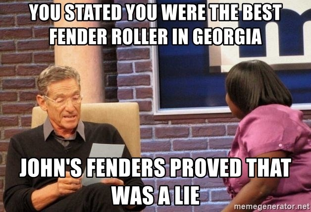 Maury Lie Detector - You stated you were the best fender roller in Georgia John's fenders proved that was a lie