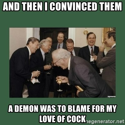 laughing politician - And then I convinced them  A demon was to blame for my love of cock