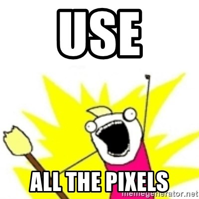 x all the y - use all the pixels