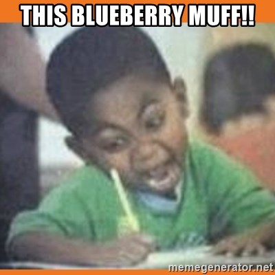 I FUCKING LOVE  - THIS BLUEBERRY MUFF!!