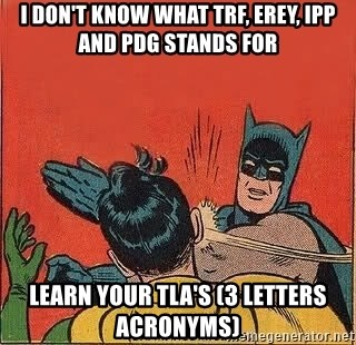batman slap robin - I don't know what TRF, EREY, IPP and PDG stands for Learn your TLA's (3 letters acronyms)