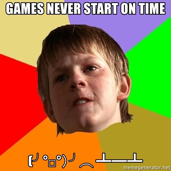 Angry School Boy - Games never start on time (╯°□°)╯︵ ┻━┻