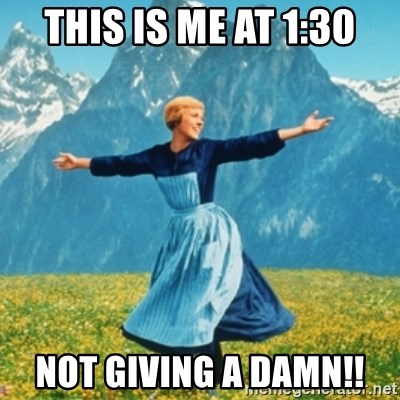 Sound Of Music Lady - This is Me at 1:30 Not Giving a Damn!!