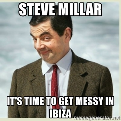 MR bean - Steve Millar  It's time to get messy in ibiza