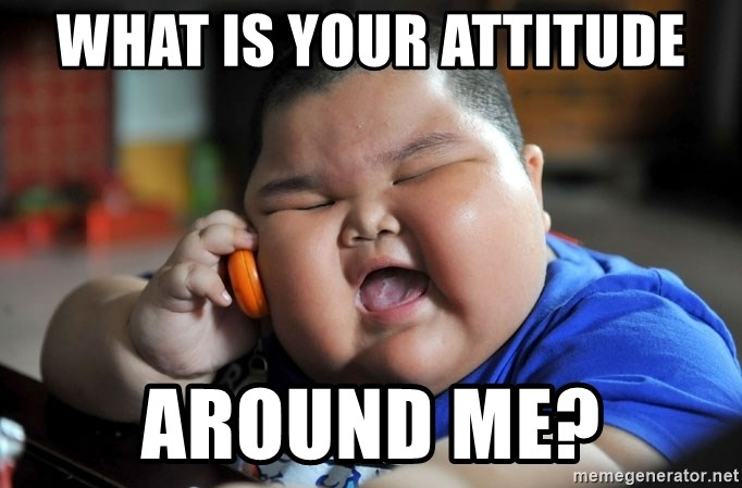 Fat Asian Kid - What is your attitude Around me?