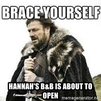 meme Brace yourself -  Hannah's B&B is about to open