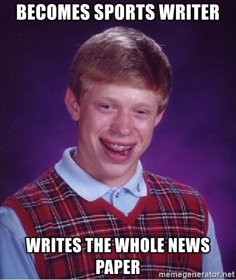 Bad Luck Brian - becomes sports writer writes the whole news paper