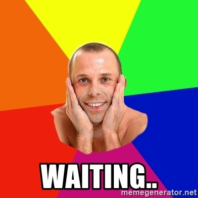 Really, really, really, REALLY gay guy -  waiting..