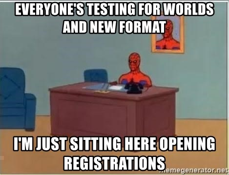 Spiderman Desk - everyone's testing for worlds and new format i'm just sitting here opening registrations
