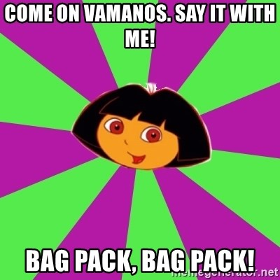 Dora the Explorer  - COme on vamanos. Say it with me! Bag Pack, Bag Pack!